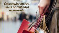 Consumidor mostra sinais de confiança no mercado